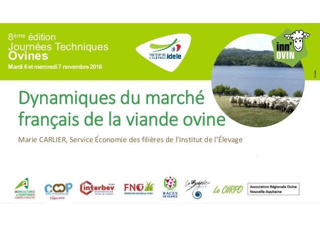 8ème édition Journées Techniques Ovines Mardi 6 et mercredi7 novembre2018 ©Idele Dynamiques du marché français de la viand...