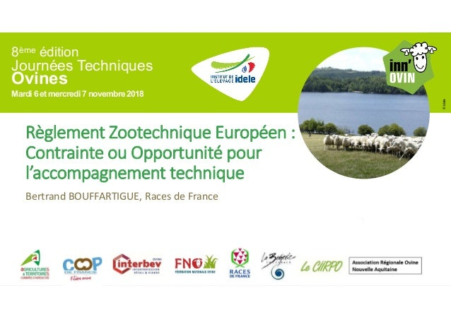 8ème édition Journées Techniques Ovines Mardi 6 et mercredi7 novembre2018 ©Idele Règlement Zootechnique Européen : Contrai...