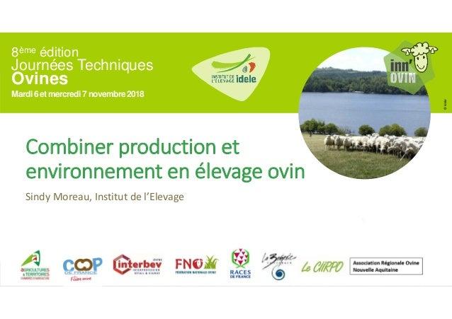 8ème édition Journées Techniques Ovines Mardi6 et mercredi7 novembre2018 ©Idele Combiner production et environnement en él...