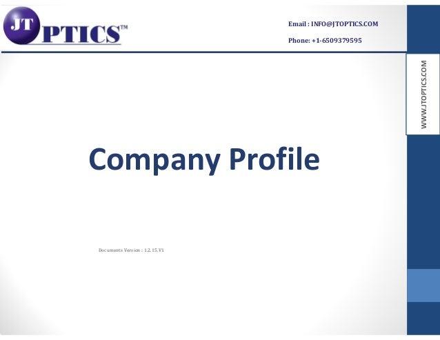 WWW.JTOPTICS.COM Company Profile Documents Version : 1.2.15.V1 Email : INFO@JTOPTICS.COM Phone: +1-6509379595