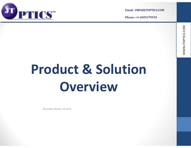WWW.JTOPTICS.COM Product & Solution Overview Documents Version : 1.2.15.V1 Email : INFO@JTOPTICS.COM Phone: +1-6509379595