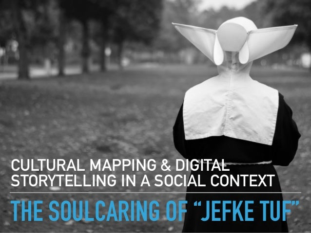 "THE SOULCARING OF ""JEFKE TUF"" CULTURAL MAPPING & DIGITAL STORYTELLING IN A SOCIAL CONTEXT"