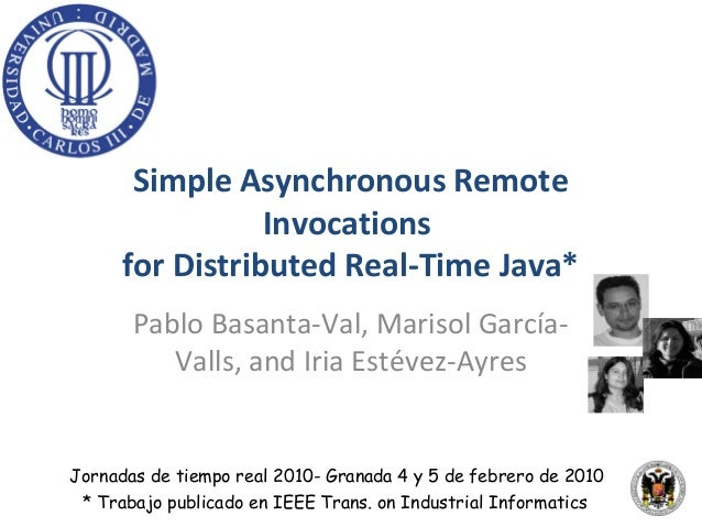 Simple Asynchronous Remote                 Invocations      for Distributed Real-Time Java*       Pablo Basanta-Val, Maris...