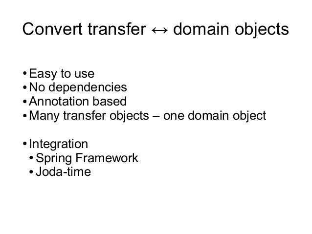 Convert transfer ↔ domain objects● Easy to use● No dependencies● Annotation based● Many transfer objects – one domain obje...