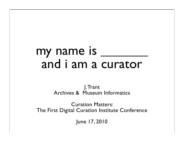 my name is _______  and i am a curator                   J. Trant        Archives & Museum Informatics                 Cur...