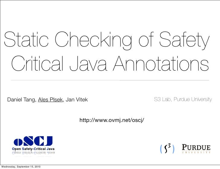 Static Checking of Safety   Critical Java Annotations     Daniel Tang, Ales Plsek, Jan Vitek                         S3 La...
