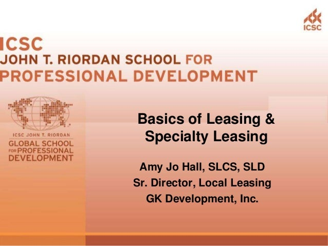 Amy Jo Hall, SLCS, SLD Sr. Director, Local Leasing GK Development, Inc. Basics of Leasing & Specialty Leasing