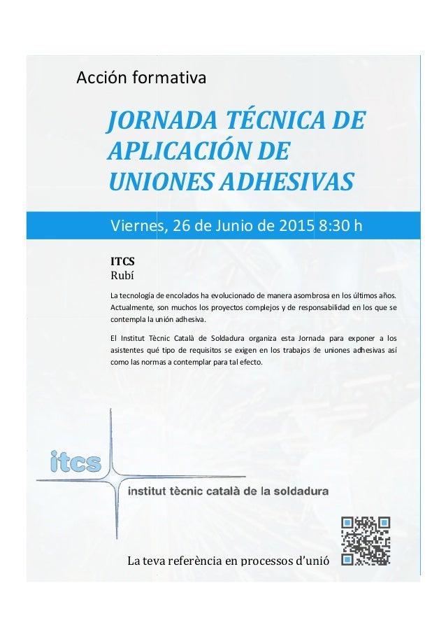 itcs-2015 Acción formativa JORNADA TÉCNICA DE APLICAC UNIONES ADHESIVAS La tecnología de encolados ha evolucionado de mane...