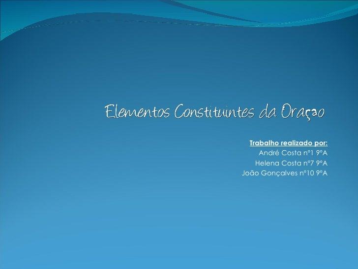 Trabalho realizado por:      André Costa nº1 9ºA     Helena Costa nº7 9ºA João Gonçalves nº10 9ºA