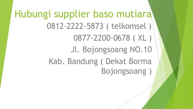 Hubungi supplier baso mutiara 0812-2222-5873 ( telkomsel ) 0877-2200-0678 ( XL ) Jl. Bojongsoang NO.10 Kab. Bandung ( Deka...