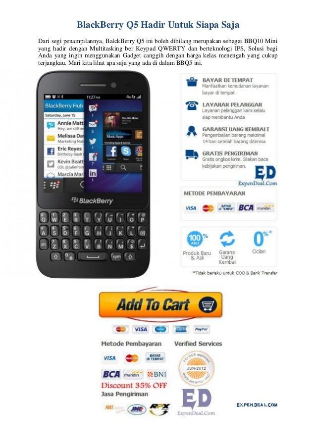 ExpenDeal.Com BlackBerry Q5 Hadir Untuk Siapa Saja Dari segi penampilannya, BalckBerry Q5 ini boleh dibilang merupakan seb...