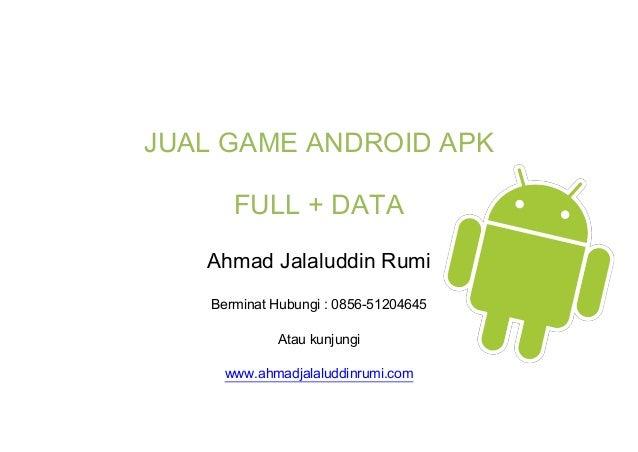 JUAL GAME ANDROID APK FULL + DATA Ahmad Jalaluddin Rumi Berminat Hubungi : 0856-51204645 Atau kunjungi www.ahmadjalaluddin...