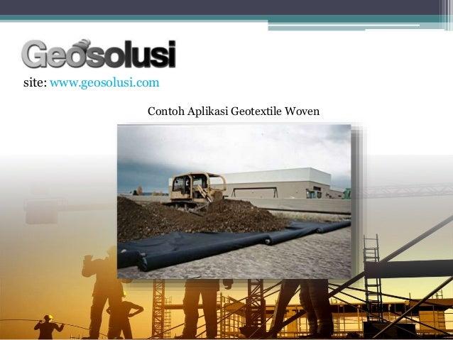 site: www.geosolusi.com Contoh Aplikasi Geotextile Woven