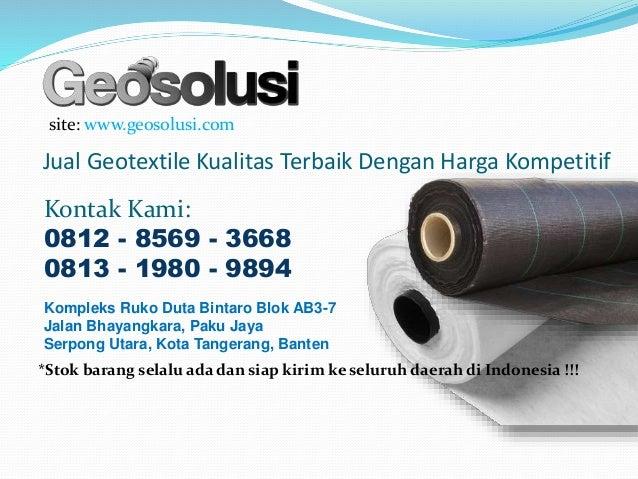Jual Geotextile Kualitas Terbaik Dengan Harga Kompetitif site: www.geosolusi.com Kontak Kami: 0812 - 8569 - 3668 0813 - 19...