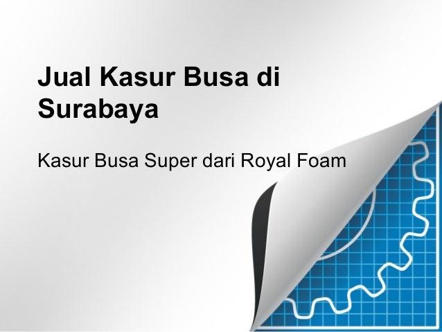 Jual Kasur Busa di Surabaya Kasur Busa Super dari Royal Foam