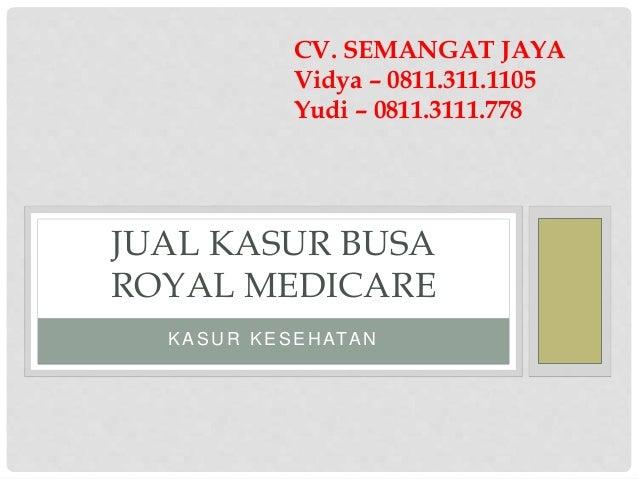 KASU R KESEH ATAN JUAL KASUR BUSA ROYAL MEDICARE CV. SEMANGAT JAYA Vidya – 0811.311.1105 Yudi – 0811.3111.778