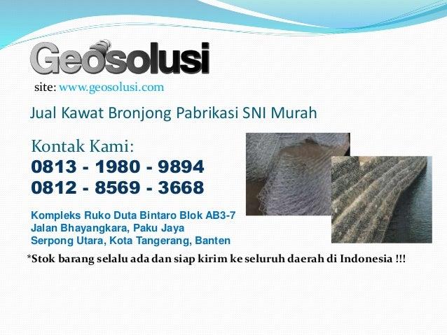 Jual Kawat Bronjong Pabrikasi SNI Murah site: www.geosolusi.com Kontak Kami: 0813 - 1980 - 9894 0812 - 8569 - 3668 Komplek...