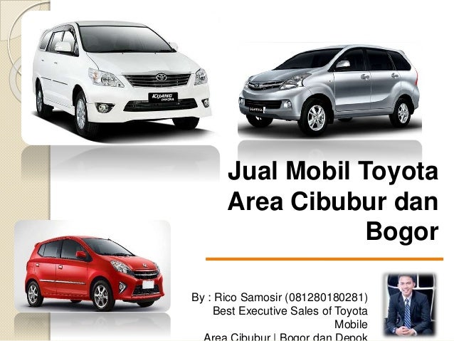 Jual Mobil Toyota Area Cibubur dan Bogor By : Rico Samosir (081280180281) Best Executive Sales of Toyota Mobile