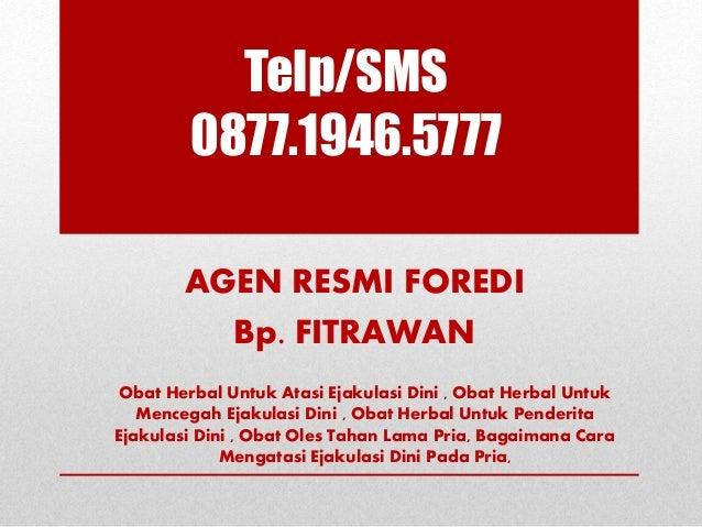 Telp/SMS 0877.1946.5777 AGEN RESMI FOREDI Bp. FITRAWAN Obat Herbal Untuk Atasi Ejakulasi Dini , Obat Herbal Untuk Mencegah...