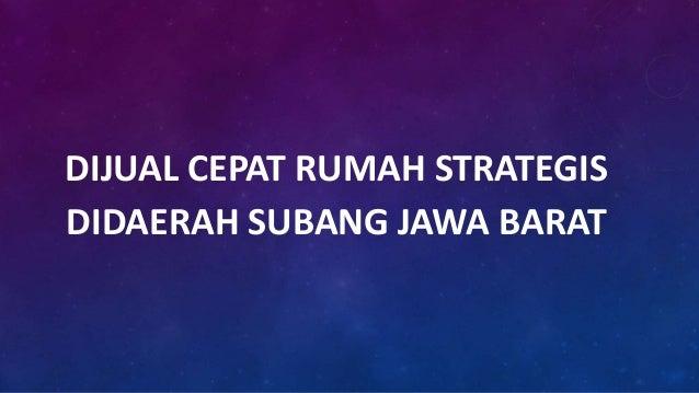 DIJUAL CEPAT RUMAH STRATEGIS DIDAERAH SUBANG JAWA BARAT