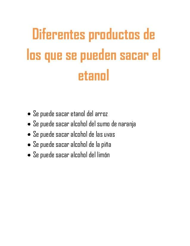 Diferentes productos delos que se pueden sacar el          etanol Se puede sacar etanol del arroz Se puede sacar alcohol d...