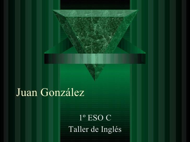 Juan González 1º ESO C Taller de Inglés