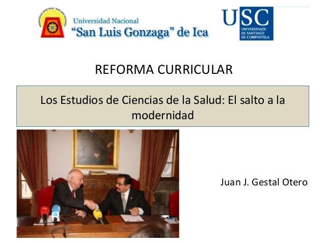 Los Estudios de Ciencias de la Salud: El salto a la modernidad Juan J. Gestal Otero REFORMA CURRICULAR