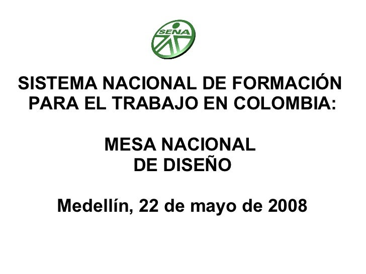 SISTEMA NACIONAL DE FORMACIÓN  PARA EL TRABAJO EN COLOMBIA: MESA NACIONAL  DE DISEÑO Medellín, 22 de mayo de 2008