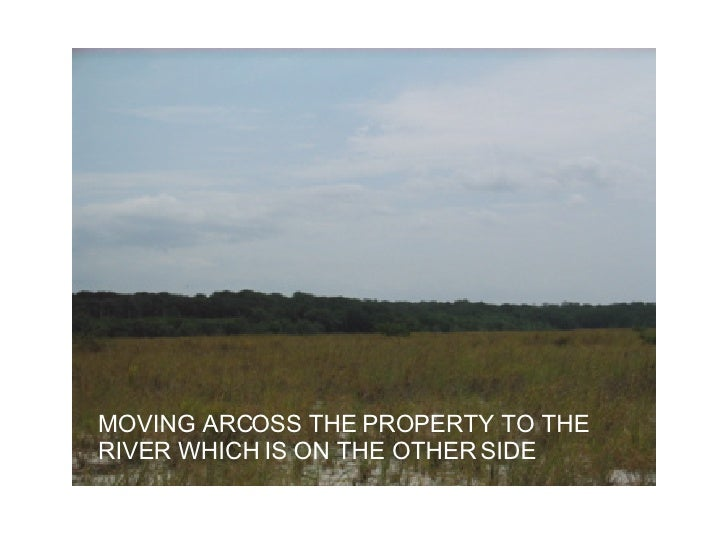 MOVING ARCOSS THE PROPERTY TO THE RIVER WHICH IS ON THE OTHER SIDE
