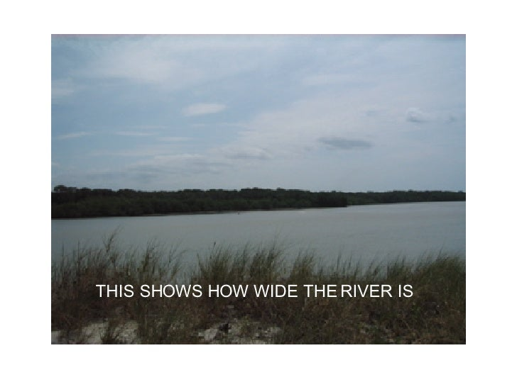THIS SHOWS HOW WIDE THE RIVER IS