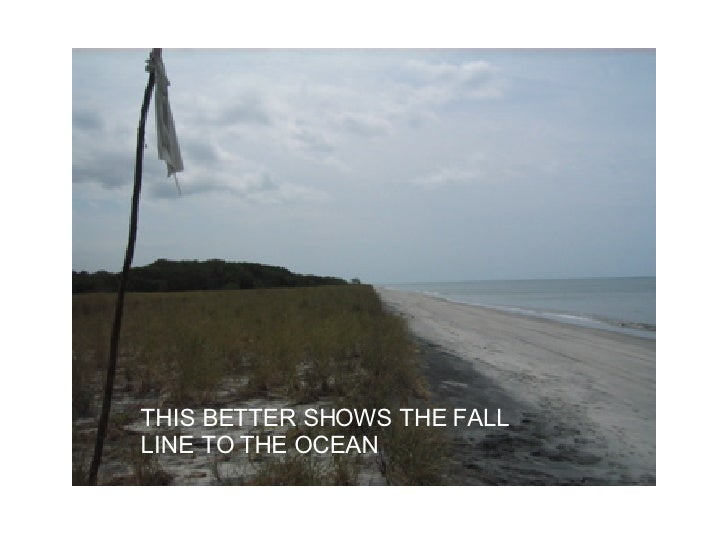 THIS BETTER SHOWS THE FALL LINE TO THE OCEAN