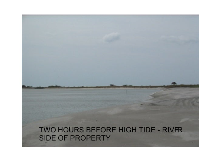 TWO HOURS BEFORE HIGH TIDE - RIVER SIDE OF PROPERTY