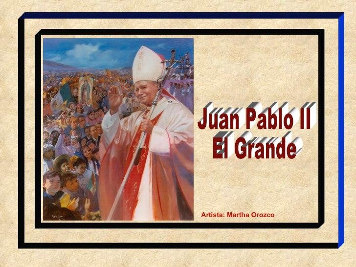Juan Pablo II El Grande Artista: Martha Orozco
