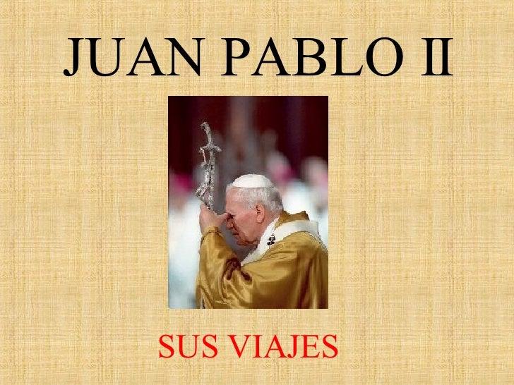 JUAN PABLO II SUS VIAJES