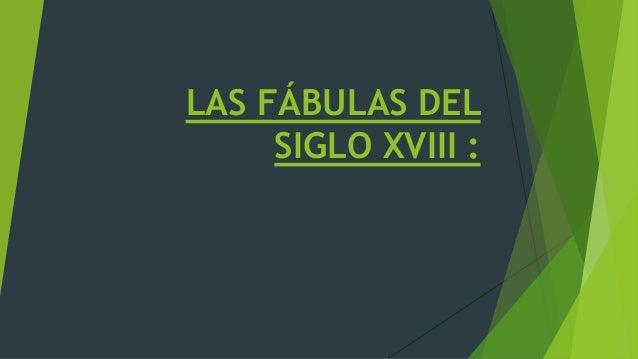 LAS FÁBULAS DEL SIGLO XVIII :