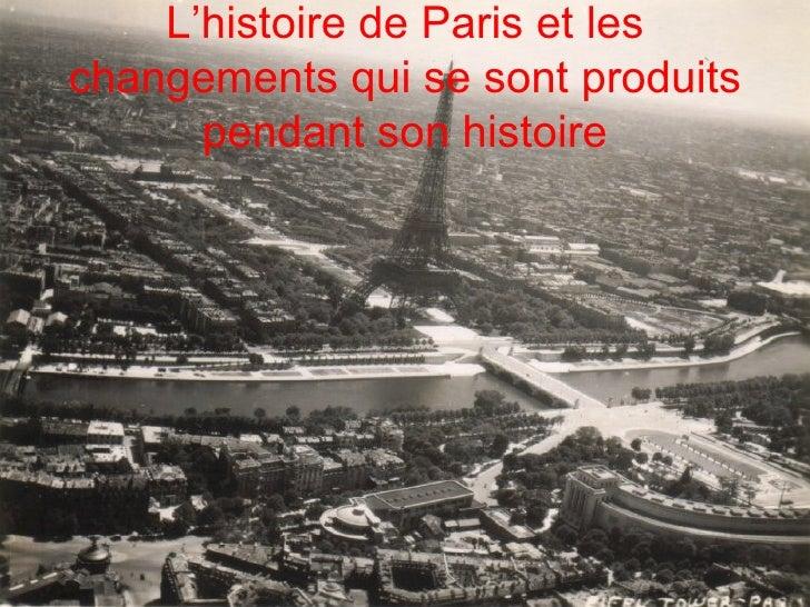 L'histoire de Paris et les changements qui se sont produits pendant son histoire