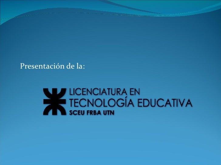 Presentación de la Licenciatura en Tecnología Educativa UTN FRBA