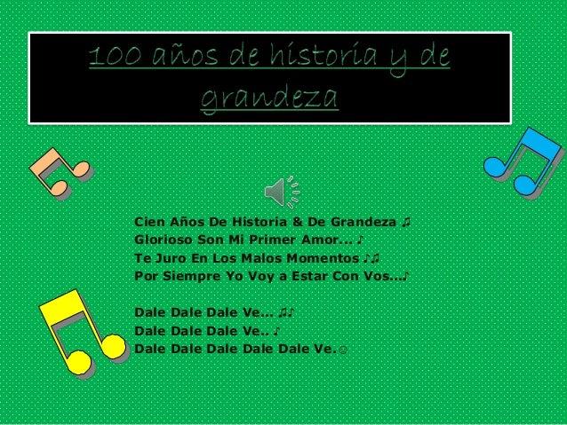 Cien Años De Historia & De Grandeza ♫Glorioso Son Mi Primer Amor... ♪Te Juro En Los Malos Momentos ♪♫Por Siempre Yo Voy a ...