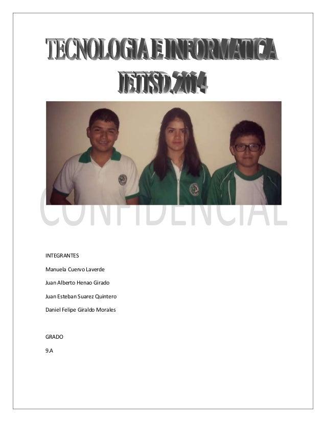 INTEGRANTES  Manuela Cuervo Laverde  Juan Alberto Henao Girado  Juan Esteban Suarez Quintero  Daniel Felipe Giraldo Morale...