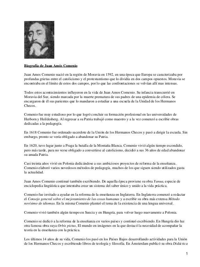 Biografía de Juan Amós ComenioJuan Amos Comenio nació en la región de Moravia en 1592, en una época que Europa se caracter...