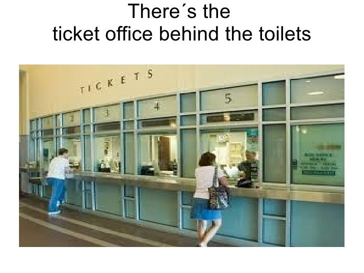 There´s the   ticket office behind the toilets