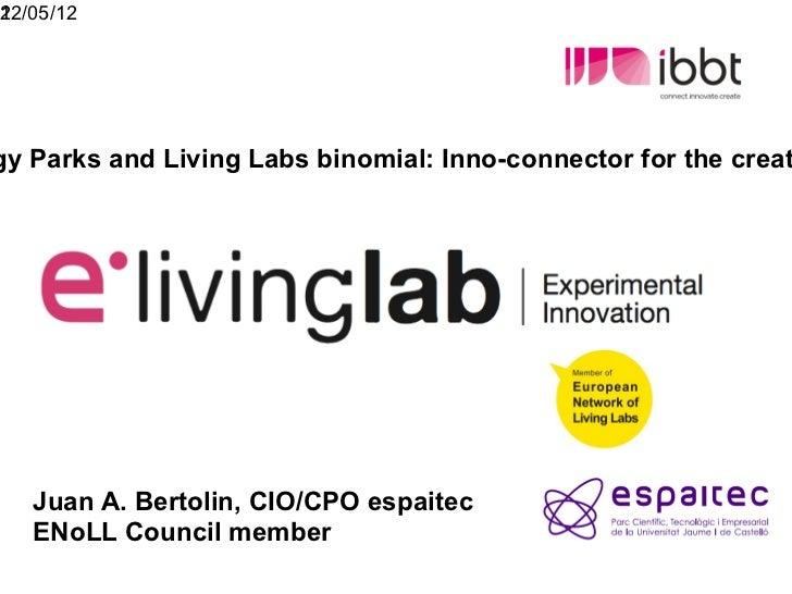 122/05/12gy Parks and Living Labs binomial: Inno-connector for the creat   Juan A. Bertolin, CIO/CPO espaitec   ENoLL Coun...