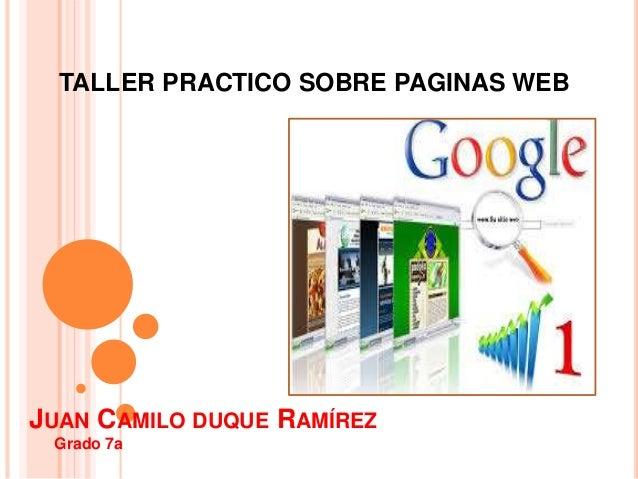 JUAN CAMILO DUQUE RAMÍREZ Grado 7a TALLER PRACTICO SOBRE PAGINAS WEB