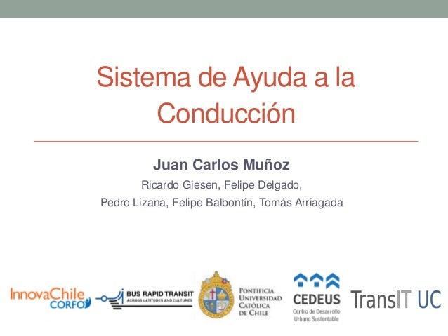 Sistema de Ayuda a la Conducción Juan Carlos Muñoz Ricardo Giesen, Felipe Delgado, Pedro Lizana, Felipe Balbontín, Tomás A...