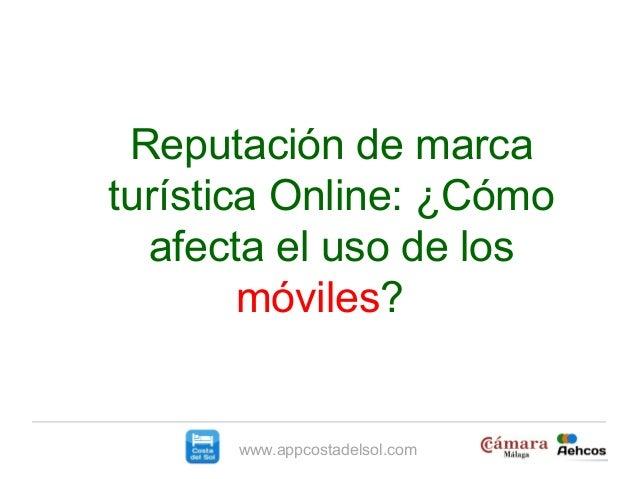 www.appcostadelsol.comReputación de marcaturística Online: ¿Cómoafecta el uso de losmóviles?