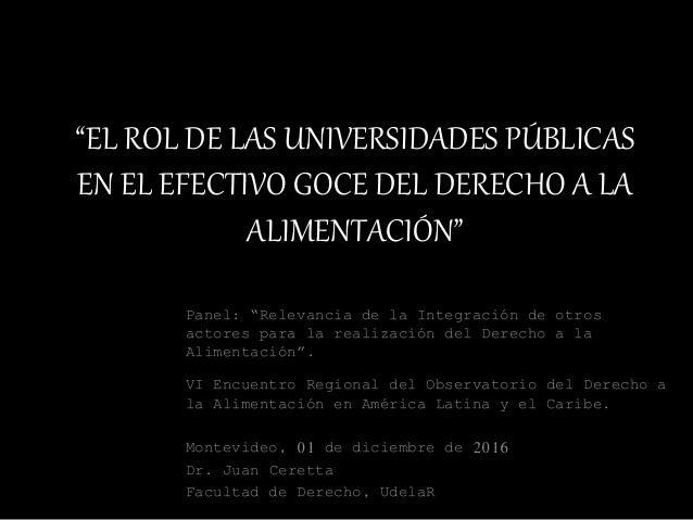 """""""EL ROL DE LAS UNIVERSIDADES PÚBLICAS EN EL EFECTIVO GOCE DEL DERECHO A LA ALIMENTACIÓN"""" Panel: """"Relevancia de la Integrac..."""