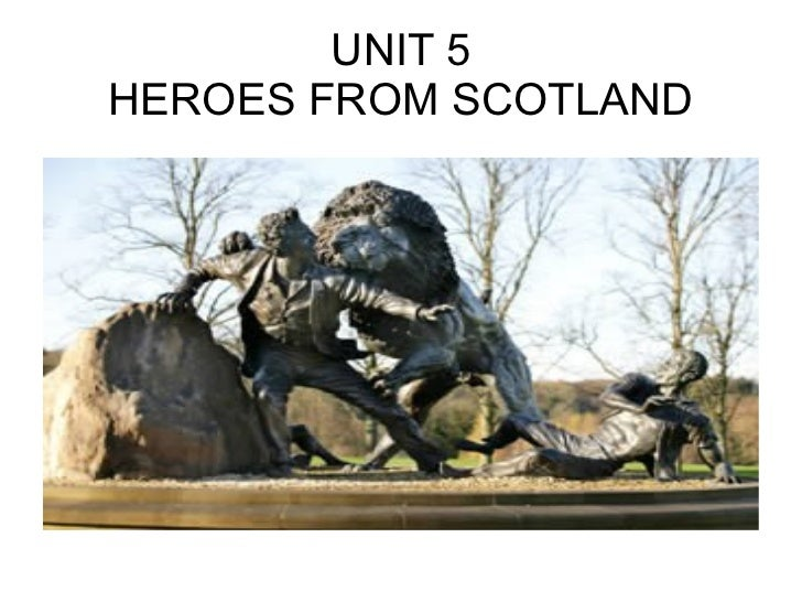 UNIT 5 HEROES FROM SCOTLAND