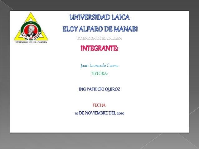 Juan Leonardo Cusme TUTORA: FECHA: