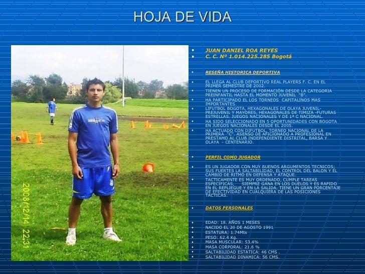 HOJA DE VIDA <ul><li>JUAN DANIEL ROA REYES </li></ul><ul><li>C. C. Nº 1.014.225.285 Bogotá </li></ul><ul><li>RESEÑA HISTOR...