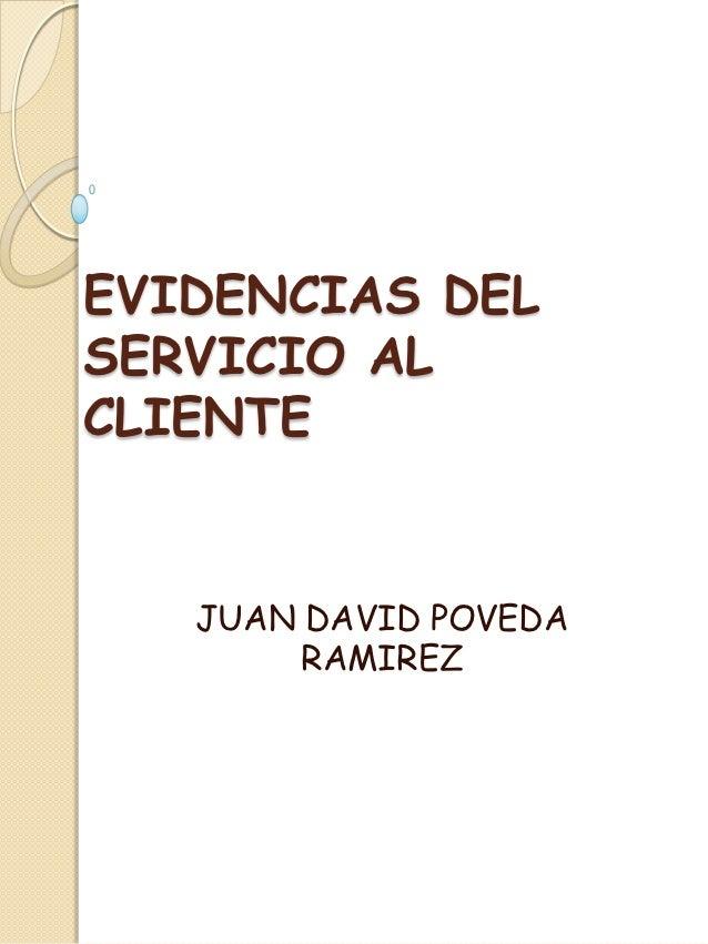 EVIDENCIAS DELSERVICIO ALCLIENTE   JUAN DAVID POVEDA        RAMIREZ